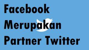 Facebook Merupakan Partner Twitter