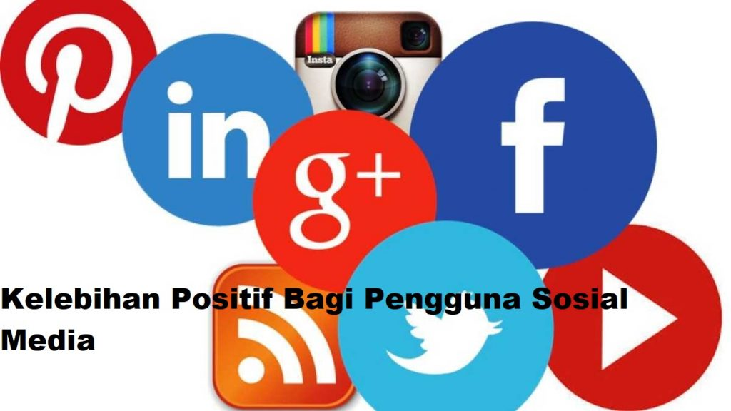Kelebihan Positif Bagi Pengguna Sosial Media