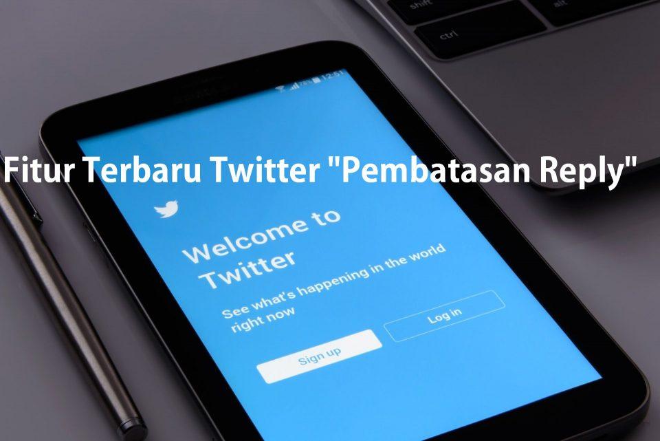 """Fitur Terbaru Twitter """"Pembatasan Reply"""""""