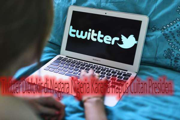 Twitter Diblokir di Negara Nigeria Karena Hapus Cuitan Presiden